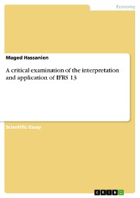 Cover A critical examination of the interpretation and application of IFRS 13