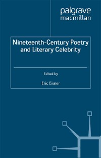 Cover Nineteenth-Century Poetry and Literary Celebrity