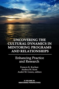 Cover Uncovering the Cultural Dynamics in Mentoring Programs and Relationships