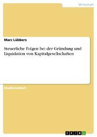 Cover Steuerliche Folgen bei der Gründung und Liquidation von Kapitalgesellschaften
