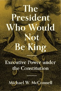 Cover The President Who Would Not Be King
