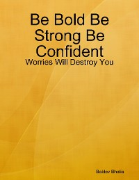 Cover Be Bold Be Strong Be Confident - Worries Will Destroy You