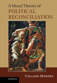 Cover Moral Theory of Political Reconciliation