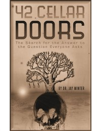 Cover 42 Cellar Doors: The Search for the Answer to the Question Everyone Asks