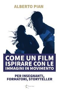 Cover Come un film Ispirare con le immagini in movimento