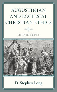 Cover Augustinian and Ecclesial Christian Ethics