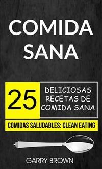 Cover Comida Sana: 25 Deliciosas Recetas De Comida Sana (Comidas Saludables: Clean Eating)