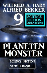 Cover Planetenmonster : 9 Science Fiction Abenteuer Sammelband
