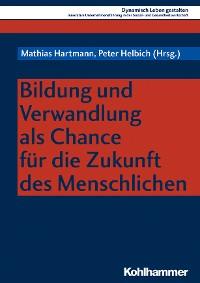 Cover Bildung und Verwandlung als Chance für die Zukunft des Menschlichen