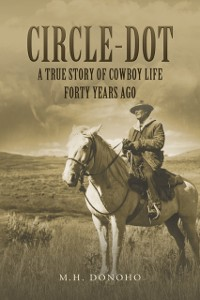 Cover Circle-Dot: A True Story of Cowboy Life Forty Years Ago