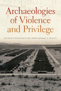 Cover Archaeologies of Violence and Privilege
