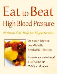 Cover High Blood Pressure: Natural Self-help for Hypertension, including 60 recipes (Eat to Beat)
