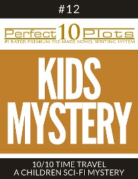 """Cover Perfect 10 Kids Mystery Plots #12-10 """"TIME TRAVEL – A CHILDREN SCI-FI MYSTERY"""""""