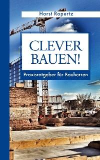 Cover Clever Bauen! Praxisratgeber für Bauherren