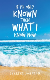 Cover If I'd Only Known Then What I Know Now