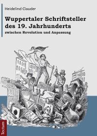 Cover Wuppertaler Schriftsteller des 19. Jahrhunderts zwischen Revolution und Anpassung