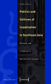 Cover Politics and Cultures of Islamization in Southeast Asia