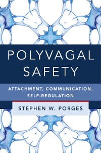 Cover Polyvagal Safety: Attachment, Communication, Self-Regulation (IPNB)
