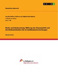 Cover Risiko und Besteuerung. Wirkung der Steuerpolitik auf die Risikoallokation bei Investitionsentscheidungen