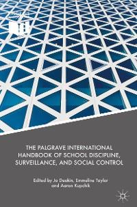 Cover The Palgrave International Handbook of School Discipline, Surveillance, and Social Control