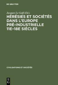 Cover Hérésies et sociétés dans l'Europe pré-industrielle 11e–18e siècles