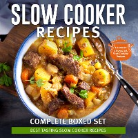 Cover Slow Cooker Recipes Complete Boxed Set - Best Tasting Slow Cooker Recipes: 3 Books In 1 Boxed Set Slow Cooking Recipes