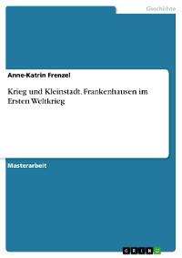 Cover Krieg und Kleinstadt. Frankenhausen im Ersten Weltkrieg