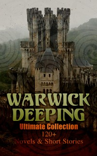 Cover Warwick Deeping - Ultimate Collection: 120+ Novels & Short Stories
