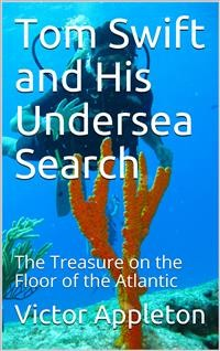 Cover Tom Swift and His Undersea Search; Or, the Treasure on the Floor of the Atlantic