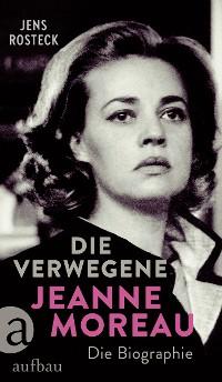Cover Die Verwegene. Jeanne Moreau