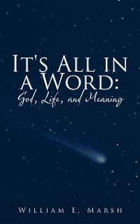 Cover It's All in a Word:  God, Life, and Meaning