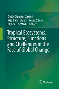 Cover Tropical Ecosystems: Structure, Functions and Challenges in the Face of Global Change