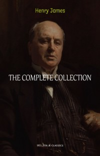 Cover Henry James Collection: The Complete Novels, Short Stories, Plays, Travel Writings, Essays, Autobiographies (The Portrait of a Lady, The Ambassadors, The Golden Bowl, The Turn of the Screw...)
