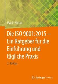 Cover Die ISO 9001:2015 - Ein Ratgeber für die Einführung und tägliche Praxis