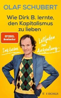 Cover Wie Dirk B. lernte, den Kapitalismus zu lieben