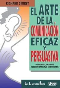 Cover El arte de la comunicacion eficaz y persuasiva