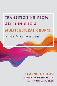 Cover Transitioning from an Ethnic to a Multicultural Church