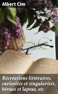 Cover Récréations littéraires, curiosités et singularités, bévues et lapsus, etc