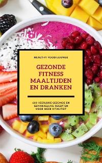 Cover Gezonde Fitness Maaltijden En Dranken: 600 Heerlijke Gezonde En Gemakkelijke Recepten Voor Meer Vitaliteit