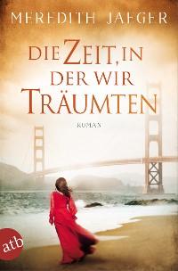 Cover Die Zeit, in der wir träumten