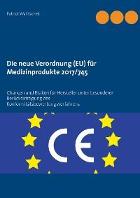 Cover Die neue Verordnung (EU) für Medizinprodukte 2017/745