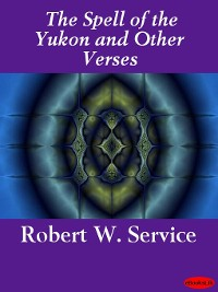 Cover The Spell of the Yukon and Other Verses