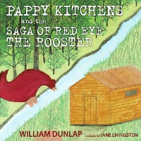 Cover Pappy Kitchens and the Saga of Red Eye the Rooster