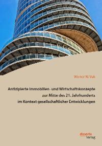 Cover Antizipierte Immobilien- und Wirtschaftskonzepte zur Mitte des 21. Jahrhunderts im Kontext gesellschaftlicher Entwicklungen