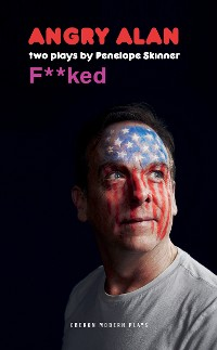 Cover Angry Alan & F*cked: Two Plays by Penelope Skinner
