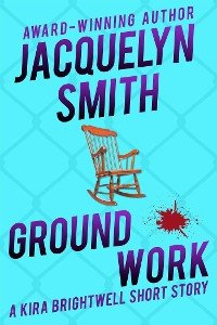 Cover Ground Work: A Kira Brightwell Short Story