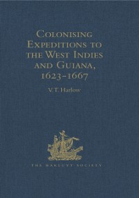 Cover Colonising Expeditions to the West Indies and Guiana, 1623-1667
