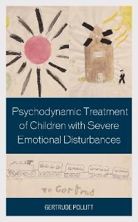 Cover Psychodynamic Treatment of Children with Severe Emotional Disturbances