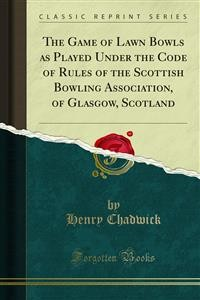 Cover The Game of Lawn Bowls as Played Under the Code of Rules of the Scottish Bowling Association, of Glasgow, Scotland
