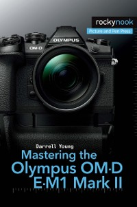 Cover Mastering the Olympus OM-D E-M1 Mark II